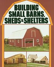 Building Small Barns, Sheds, Shelters
