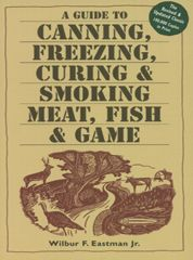 A Guide to Canning, Freezing, Curing & Smoking Meat, Fish, & Game