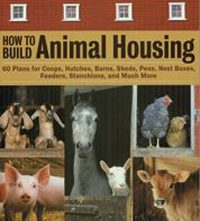 How to Build Animal Housing — SAVE $8!