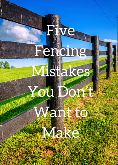 5 Homestead Fencing Mistakes to Avoid - Countryside