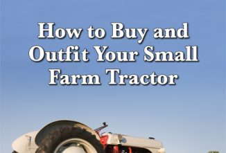 How to Buy and Outfit Your Small Farm Tractor
